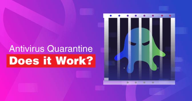 How Does Antivirus Quarantine Work?