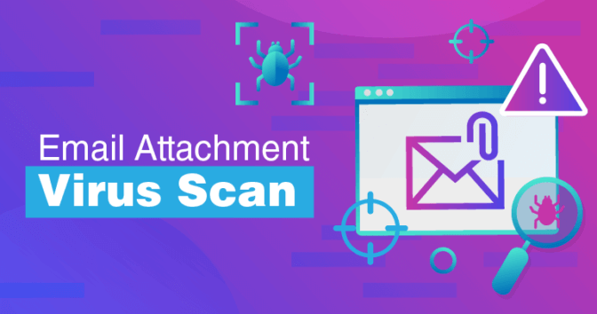 How To Scan Email Attachments For Viruses and Protect Your Devices