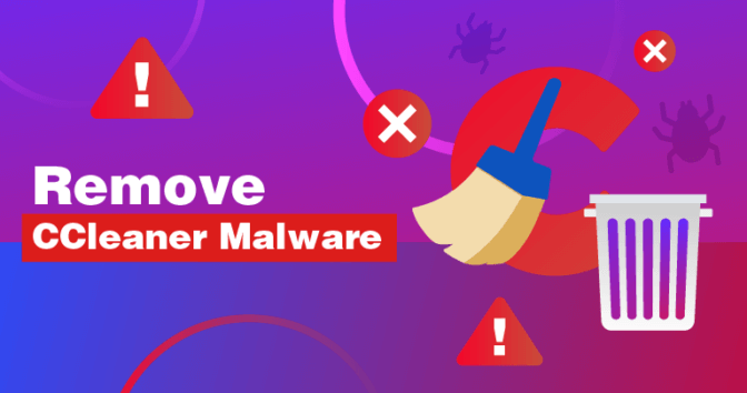 Infected by CCleaner's Malware? Here's How to Remove It