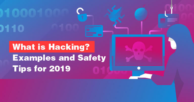 What is Hacking? Examples and Safety Tips for 2019