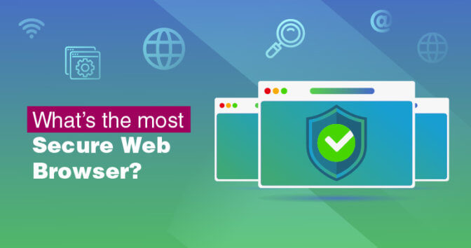 Which is the most Secure Web Browser to Use in 2019?