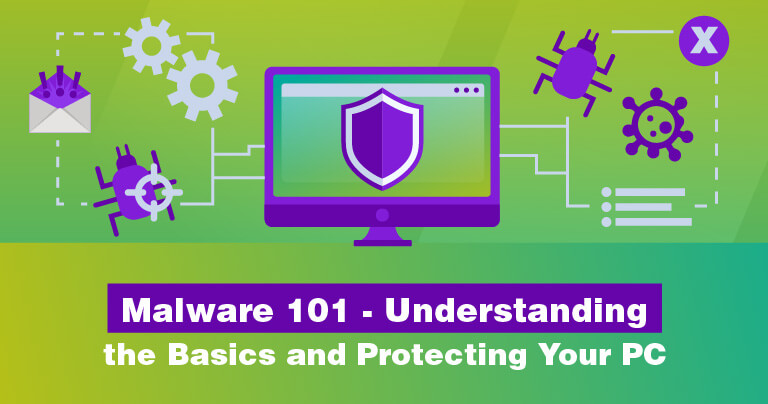 Malware 101- Understanding the Basics and Protecting Your PC