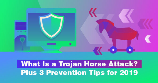 What Is a Trojan Horse Attack? Plus 3 Prevention Tips for 2019