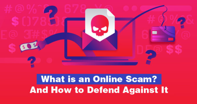 What is an Online Scam? And How to Defend Against It